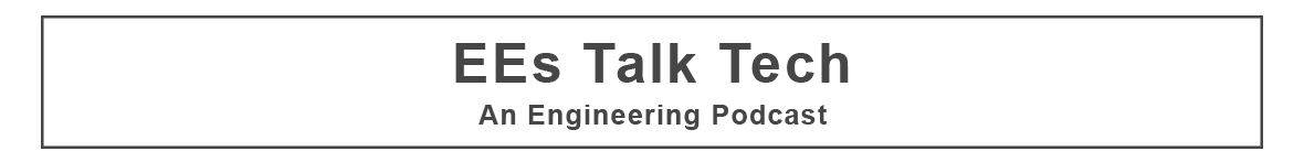 EEs Talk Tech – An Electrical Engineering Podcast